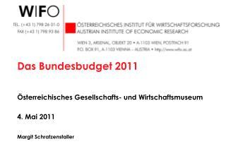 Das Bundesbudget 2011 Österreichisches Gesellschafts- und Wirtschaftsmuseum 4. Mai 2011
