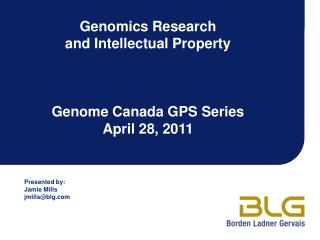 Genomics Research and Intellectual Property Genome Canada GPS Series April 28, 2011