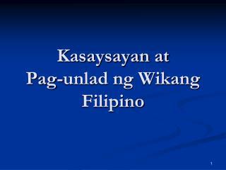 Kasaysayan at  Pag-unlad ng Wikang Filipino