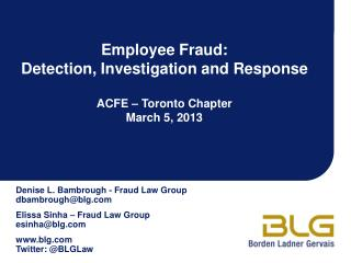 Employee Fraud: Detection, Investigation and Response ACFE � Toronto Chapter March 5, 2013