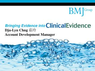 Bringing Evidence into Dju-Lyn Chng ?? Account Development Manager