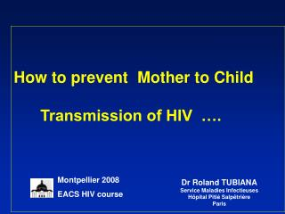 How to prevent Mother to Child        Transmission of HIV  �.