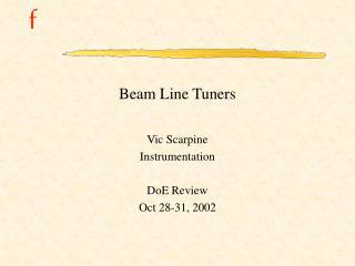 Beam Line Tuners