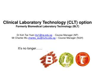 Clinical Laboratory Technology (CLT) option Formerly Biomedical Laboratory Technology (BLT)