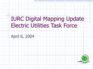 IURC Digital Mapping Update Electric Utilities Task Force