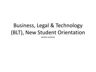Business, Legal & Technology (BLT), New Student Orientation (online version)