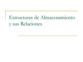 Estructuras de Almacenamiento y sus Relaciones
