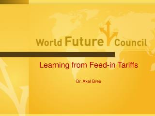 Learning from Feed-in Tariffs  Dr. Axel Bree