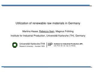 Utilization of renewable raw materials in Germany Martina Haase, Rebecca Ilsen , Magnus Fröhling