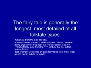 The fairy tale is generally the longest, most detailed of all folktale types.