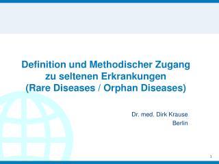 Definition und Methodischer Zugang zu seltenen Erkrankungen  (Rare Diseases / Orphan Diseases)
