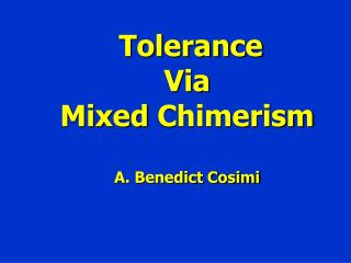 Tolerance  Via Mixed  Chimerism A. Benedict Cosimi