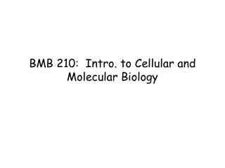 BMB 210:  Intro. to Cellular and Molecular Biology
