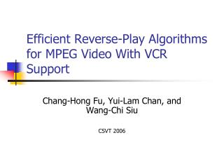 Efficient Reverse-Play Algorithms for MPEG Video With VCR Support
