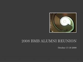 2008 BMB Alumni Reunion
