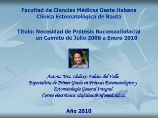 Autora: Dra. Idalexis Falcón del Valle  Especialista de Primer Grado en Prótesis Estomatológica y