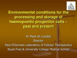 Dr Mark W Lowdell Director Paul O'Gorman Laboratory of Cellular Therapeutics