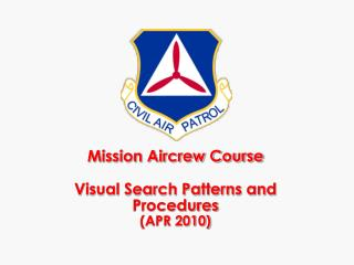 Mission Aircrew Course Visual Search Patterns and Procedures (APR 2010)