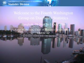Welcome to the Fourth Washington Group on Disability Statistics  Bangkok, 29-Sept. to 1 Oct. 2004