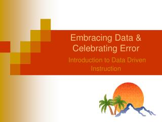 Embracing Data & Celebrating Error Introduction to Data Driven Instruction