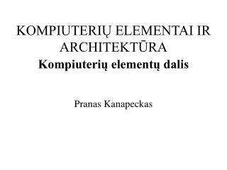 KOMPIUTERIŲ ELEMENTAI IR ARCHITEKTŪRA Kompiuterių elementų dalis