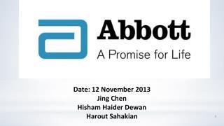 Date: 12 November 2013 Jing Chen Hisham  Haider  Dewan Harout Sahakian