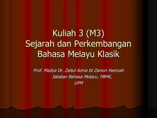 Kuliah 3 (M3)  Sejarah dan Perkembangan Bahasa Melayu Klasik