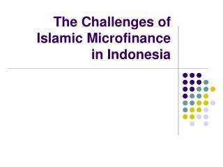 The Challenges of Islamic Microfinance  in Indonesia