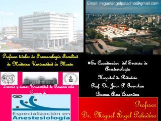 Ex Coordinador  del Servicio de Anestesiología  Hospital de Pediatría Prof. Dr. Juan P. Garrahan
