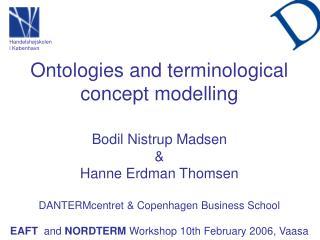Ontologies and terminological concept modelling Bodil Nistrup Madsen  &  Hanne Erdman Thomsen