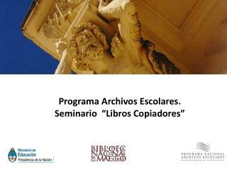 """Programa Archivos Escolares. Seminario  """"Libros Copiadores"""""""