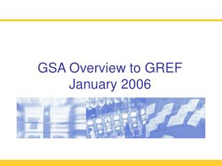 GSA Overview to GREF  January 2006