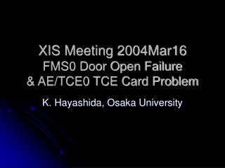 XIS Meeting 2004Mar16 FMS0 Door Open Failure & AE/TCE0 TCE Card Problem