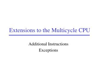 Extensions to the Multicycle CPU