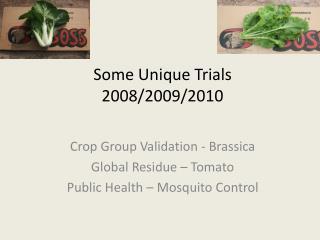 Some Unique Trials 2008/2009/2010