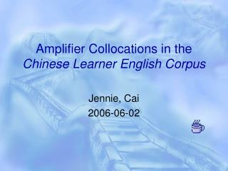 Amplifier Collocations in the  Chinese Learner English Corpus