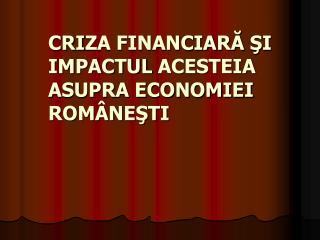 CRI ZA FINANCIARĂ Ş I  IMPACTUL  ACESTEIA  ASUPRA ECONOMIEI ROMÂNEŞTI