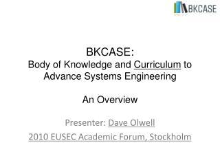 Presenter:  Dave Olwell 2010 EUSEC Academic Forum, Stockholm