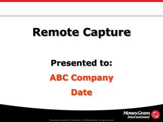 Remote Capture Presented to: ABC Company Date