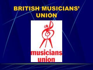 BRITISH MUSICIANS' UNION