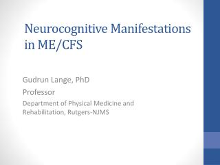Neurocognitive Manifestations  in ME/CFS