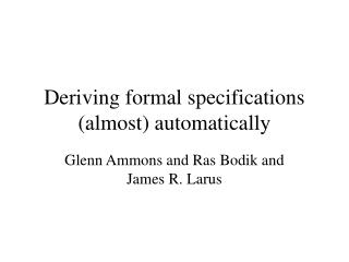 Deriving formal specifications (almost) automatically