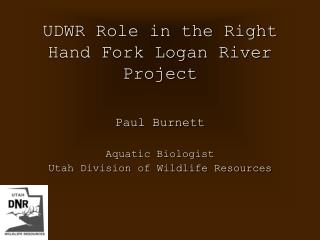 UDWR  Role in the Right Hand Fork Logan River Project