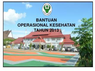 BANTUAN  OPERASIONAL KESEHATAN  TAHUN 2013