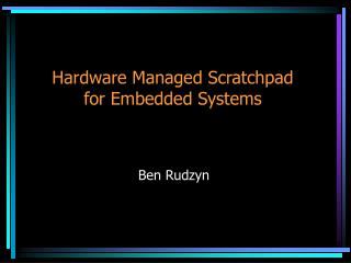 Hardware Managed Scratchpad  for Embedded Systems