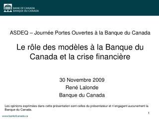 30 Novembre 2009 Ren� Lalonde Banque du Canada