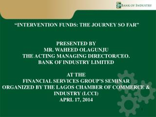 """INTERVENTION FUNDS: THE JOURNEY SO FAR"" PRESENTED BY  MR. WAHEED OLAGUNJU"