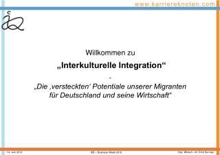 """Willkommen zu """"Interkulturelle Integration"""" - """"Die 'versteckten' Potentiale unserer Migranten"""