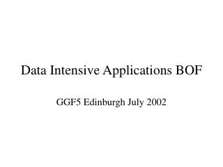 Data Intensive Applications BOF