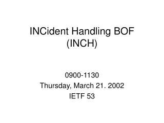 INCident Handling BOF (INCH)